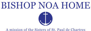 A mission of the Sisters of St. Paul de Chartres BISHOP NOA HOME